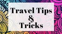 Travel Tips/Tricks / Tips and tricks for traveling around the world.