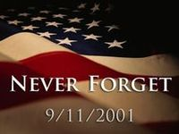 """The events of September 11, 2001 transformed the people of our nation and changed the nation's course.  This is again an example of what evil some men are capable of.  It's also a reminder of the strength of the American Spirit. Never forget!  """"In this new century, freedom is once again assaulted by enemies determined to roll back generations of democratic progress. Once again, we're responding to a global campaign of fear with a global campaign of freedom..."""" President George Bush – 10/2005"""