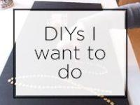 DIYs I want to do