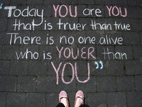 Today, you are you, that is truer than true.