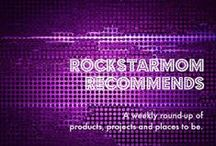 RockStarMom Recommends / A Round-Up Series featuring products, projects and places to be.