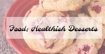 Food: Health-ish Desserts / Healthy-ish Desserts