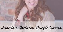 Fashion: Winter Outfit Ideas / Winter Outfit Ideas