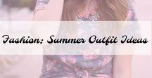 Fashion: Summer Outfit Ideas / Summer Outfit Ideas