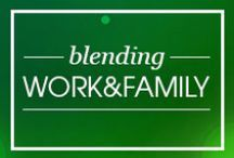 Blending Work and Family / Tips and tricks on balancing your career with raising a family