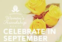 International Women's Friendship Month / Spread the message of friendship and confidence to your female friends throughout the month of September!