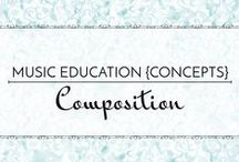 Composition - Music Education {Concepts} / Resources and strategies for teaching composition in the music classroom  Music Education {Concepts} Composing