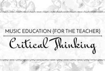 Critical Thinking - Music Education {Just for the Teacher} / Resources and strategies for encouraging critical thinking in the music classroom