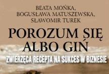 """Porozum się albo giń / Tutaj prezentuję zdjęcia, filmy, cytaty z książki """"Porozum się albo giń"""" autorstwa B. Mońki, B. Matuszewskiej i S. Turka"""
