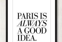 Paris!!! / Paris is always a good idea. Audrey Hepburn  / by Marina Aligizaki