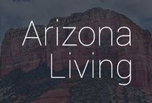 Arizona Living / Life in a beautiful desert state