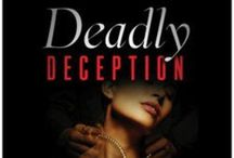 Deadly Deception / Inspiration for my book one in the Deadly Series / by Andrea Johnson Beck