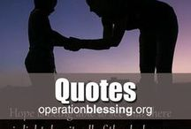 Inspirational Quotes / Inspirational quotes, words of wisdom, encouraging memes and affirmations to inspire and motivate, bless others and develop a spirit of gratitude. Famous quotes and thoughts encouraging others to join a community that focuses on giving back and helping those in need. Inspiring quotes for friends, family and church groups or Bible studies. Operation Blessing brings humanitarian aid to those in need around the world. Together we can make a difference.