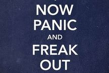 K33P CALM..!! / NOW PANIC AND FREAK OUT / by Maria Elena Rodriguez Blas