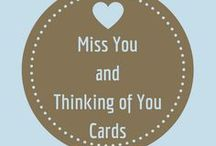 Miss and Thinking of You Cards / When you can't be with someone you love and you want them to know that you are thinking about them and missing them.