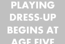 Playing dress up doesn't have to stop... / by Laura Hall