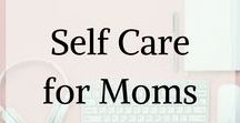 Self care for Moms / Self care for moms