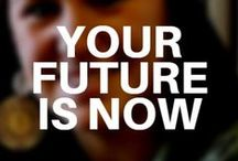 Your Future is Now / You have the power to shape tomorrow!