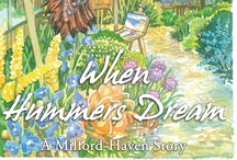 When Hummers Dream / Story 1 - The Milford-Haven Stories, a California Coastal Saga. Can a hummingbird dream? Artist Miranda Jones thinks so. Sensing the tiny injured bird that wings its way into her world still lives, she paints the creature's dream-garden and seems to reach into his very heart. She reached into her own heart to create a new life for herself in Milford-Haven.