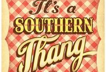 """It's a Southern thang"" / by Sherry Shaffer"