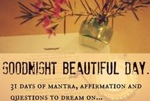 Goodnight beautiful day. / :: 31 days of affirmation, intention, mantra, questions and blessings to dream on...