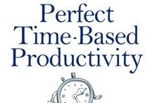 Perfect Time-Based Productivity / Diagrams and ideas  from my book, Perfect Time-Based Productivity