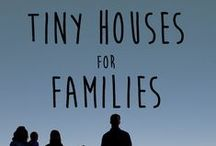 Tiny Houses For Families / Tips, plans, and ideas for those who want to live in a tiny house with a family.