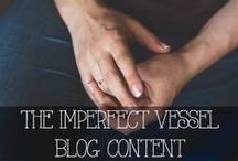 THE IMPERFECT VESSEL / Finding Purpose in the Imperfections  | www.imperfectvessel.com