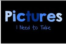 Pictures I Need to Take
