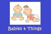 Babies and Things / All things related to pregnancy, birth, infants, children under the age of 5