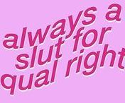 | always a slut for equal rights