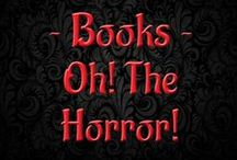 Books - Oh, the Horror! / Horror books you need to read.