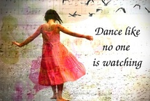 Dance Like No One's Watching ...  / by Donna P Cagnina