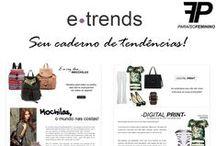 E-Trends / Acompanhe o e.trends! Um caderno de tendências que a nossa equipe de moda e estilo preparou especialmente para você! São matérias para ficar por dentro das últimas novidades, dicas de como usar e onde encontrar os melhores produtos!
