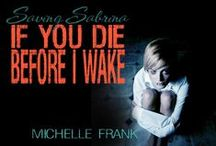 Saving Sabrina / Inspired by my novel, IF YOU DIE BEFORE I WAKE.  Available for Kindle and paperback @ Amazon.com