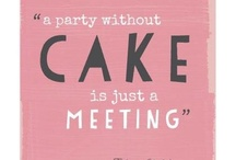 "Cake / ""A party without cake is just a meeting."" Julia Child  / by Teresa Newell 🌺"