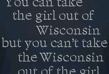 When You Say Wisconsin...You've Said It All / Wisconsin is where I was born, grew up and spent most of my life. I will always be a Cheesehead at heart, no matter where I live.