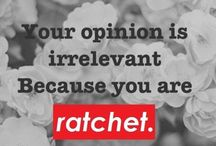 Ratchet / #Ratchet #Ghetto #Hilarious #FunnyShit #AreYouSerious #DeadAssWrong / by Justine Jowett