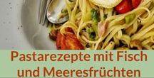 Rezepte: Pasta, Fisch und Meeresfrüchte