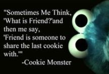 """Cookie Monster / """"Friend is someone to share the last cookie with."""" - Cookie Monster"""