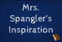 Mrs. Spangler's Inspiration /  A board for all the things that inspire me as a teacher and as a person.