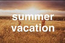 Summer Vacation / Ideas and tips for your summer vacation!