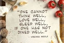 Words to Live By (Food) / Inspiring quotes on food, cooking, eating
