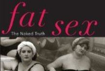 """Fat Sex: The Naked Truth / The book """"Fat Sex: The Naked Truth"""" tells the honest, and often heroic, heartbreaking, and hilarious experiences of large-size women and men in romantic relationships.  http://www.FatSexTheBook.com / by FAT BOOKS SERIES and other writing"""