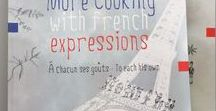 More Cooking with french expressions.... / I am happy to announce that my new book has been printed! Seventeen new French expressions with 17 delicious recipes and colorful drawings! All this awaits you in my new shop at www.hatobooks.bigcartel.com  You will be able to delight those you love with excellent French cooking and learn French expressions at the same time!