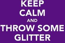 Keep Calm, Throw Glitter / by Debi Bruner Gardner