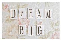 Dreamin' BIG!!! / by Ellen Sykes
