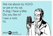 A.D.D. / Pins about attention deficit disorder. / by www.HairpinTurnsAhead.com - humor blog