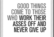 words to live by / We all need a little motivation.