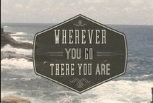 Wherever you go, there you are. / by Debi